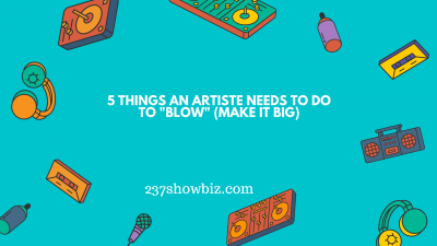 5 Things An Artiste Needs To Do To _Blow_ (Make It Big)