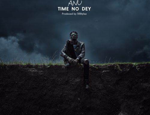 Audio + Download: Anu – Time No Dey (Prod. 50Stylez)