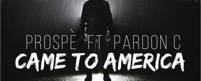 Prospe ft Pardon C- Came to America