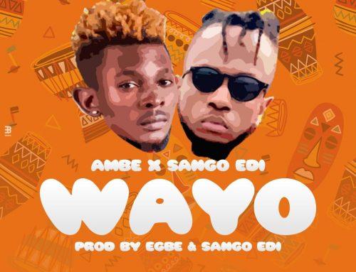 Audio + Download: Ambe X Sango Edi – Wayo (Prod. By Egbe and Sango Edi)