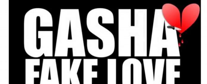 Gasha- Fake Love