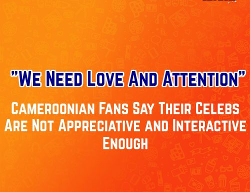 See Reasons Why Cameroonian Fans Say Their Celebrities Are NOT Appreciative And Interactive Enough!
