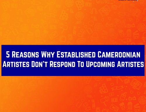 5 Reasons Why Established Cameroonian Artistes Don't Respond To Upcoming Artistes