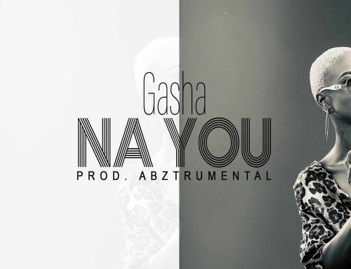 Audio + Download: GASHA – Na You (Prod. By Abztrumental)
