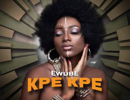 Video + Download: Ewube – Kpé Kpé (Directed By Chuzih)