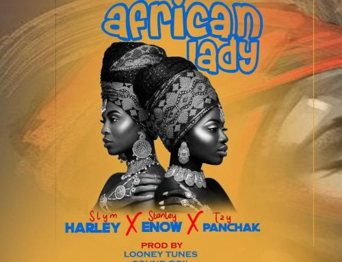 Video + Download: Slym Harley – African Lady ft Stanley Enow X Tzy Panchak (Prod. By Looney Tunes , Sound Boii & Big Joe)